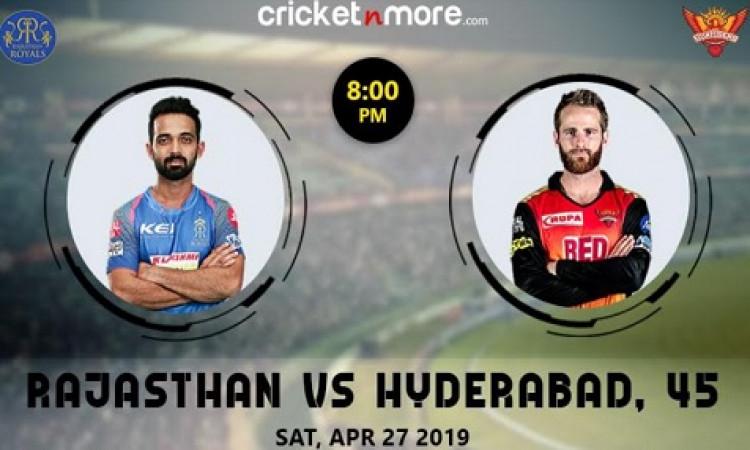 IPL Match 45th: अपने विजय क्रम को बरकरार रखने के लिए हैदराबाद को हराना चाहेगी राजस्थान ( मैच प्रिव्य