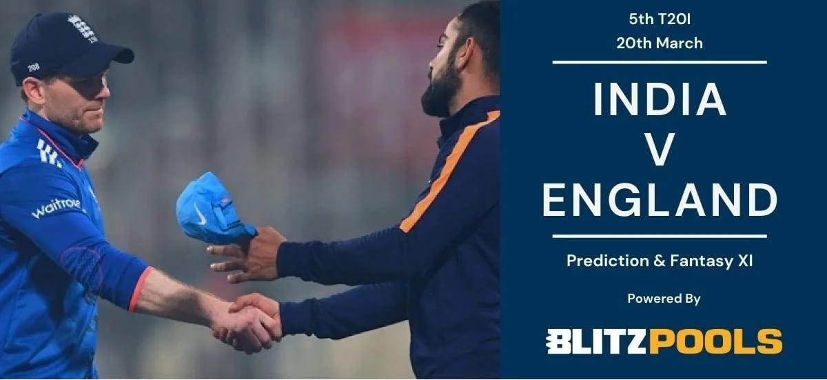 India vs England, 5th T20I – Blitzpools Prediction, Fantasy XI Tips & Probable XI